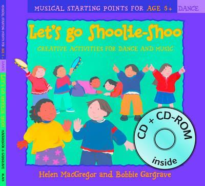 Dancing to Music - Let's Go Shoolie-Shoo (Book + CD + CD-ROM): Creative activities for dance and music - Helen MacGregor