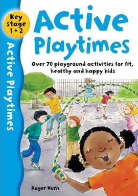 Active Playtimes: Over 70 Playground Activities for Fit