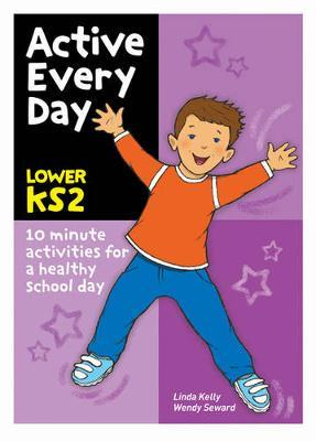 Active Every Day: Lower Key Stage 2 - Linda Kelly