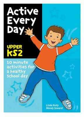 Active Every Day: Upper Key Stage 2 - Linda Kelly