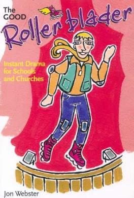 The Good Rollerblader and Other Sketches: Instant Drama for Schools and Churches - Jon Webster
