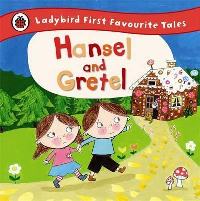 Hansel and Gretel: Ladybird First Favourite Tales - Ailie Busby