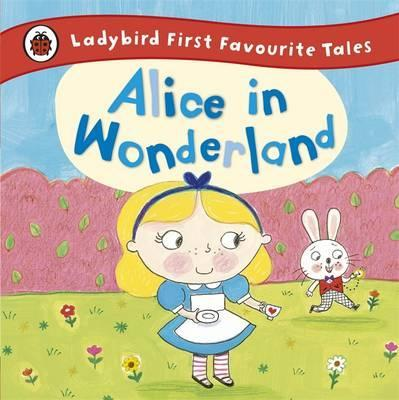 Alice in Wonderland: Ladybird First Favourite Tales - Ailie Busby