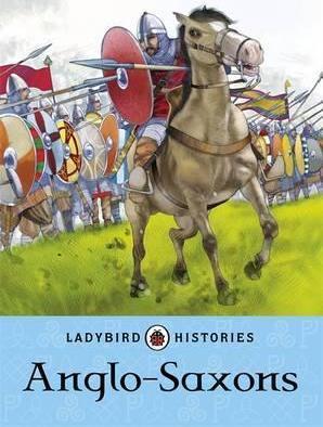 Ladybird Histories: Anglo-Saxons - Jane Bingham