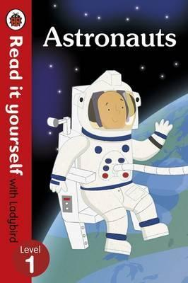 Astronauts - Read it yourself with Ladybird: Level 1 (non-fiction) - Catherine Baker