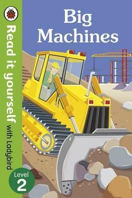 Big Machines - Read it yourself with Ladybird: Level 2 (non-fiction) - Monica Hughes