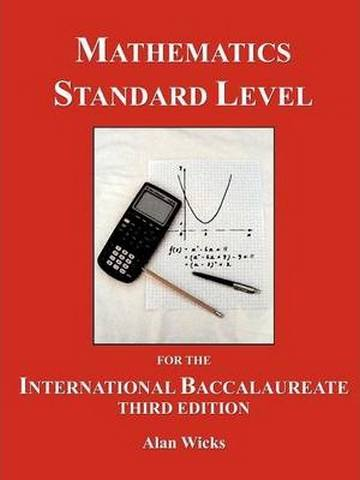 Mathematics Standard Level for the International Baccalaureate: A Text for the New Syllabus - Alan Wicks