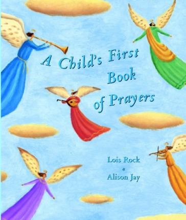 A Child's First Book of Prayers - Lois Rock