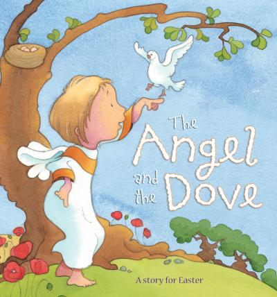 The Angel and the Dove: A story for Easter - Sophie Piper