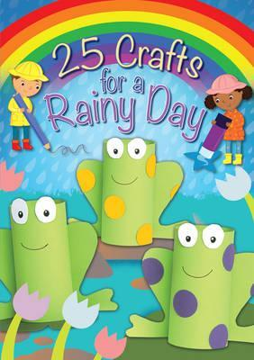 25 Crafts for a Rainy Day - Christina Goodings