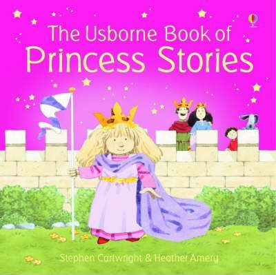 The Usborne Book of Princess Stories Combined Volume - Heather Amery