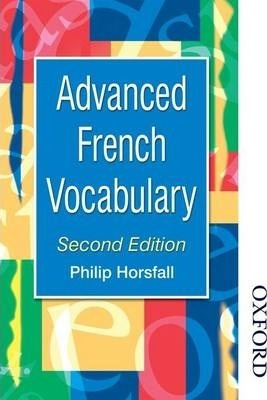 Advanced French Vocabulary - Philip Horsfall