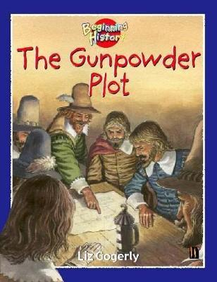 Beginning History: The Gunpowder Plot - Liz Gogerly