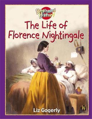 Beginning History: The Life Of Florence Nightingale - Liz Gogerly