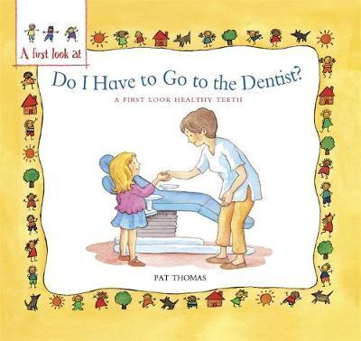 A First Look At: Healthy Teeth: Do I have to go to the Dentist? - Pat Thomas