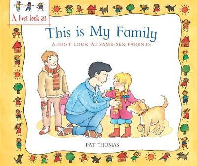 A First Look At: Same-Sex Parents: This is My Family - Pat Thomas