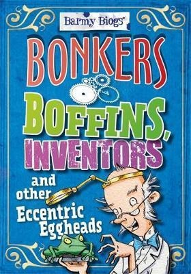 Barmy Biogs: Bonkers Boffins
