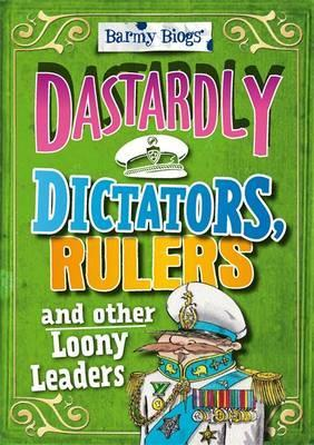 Barmy Biogs: Dastardly Dictators