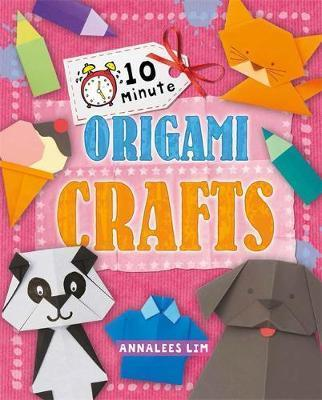 10 Minute Crafts: Origami Crafts - Annalees Lim