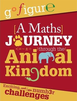Go Figure: A Maths Journey through the Animal Kingdom - Anne Rooney