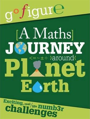 Go Figure: A Maths Journey through Planet Earth - Anne Rooney