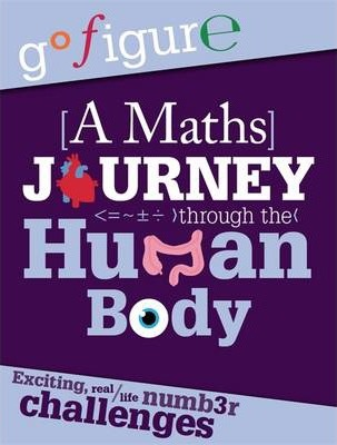 Go Figure: A Maths Journey through the Human Body - Anne Rooney