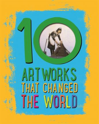 10: Artworks That Changed The World - Ben Hubbard