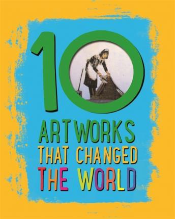 10: Artworks That Changed The World - Ben Hubbard