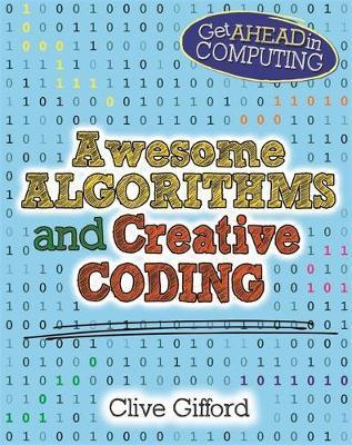 Get Ahead in Computing: Awesome Algorithms & Creative Coding - Clive Gifford