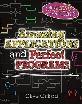 Get Ahead in Computing: Amazing Applications & Perfect Programs - Clive Gifford
