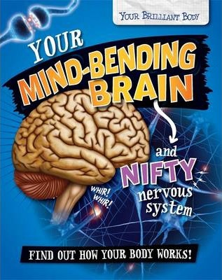 Your Brilliant Body: Your Mind-Bending Brain and Nifty Nervous System - Paul Mason