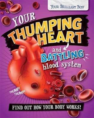 Your Brilliant Body: Your Thumping Heart and Battling Blood System - Paul Mason