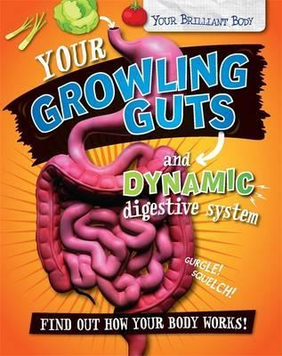 Your Brilliant Body: Your Growling Guts and Dynamic Digestive System - Paul Mason