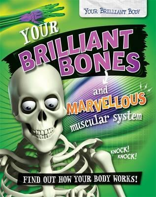 Your Brilliant Body: Your Brilliant Bones and Marvellous Muscular System - Paul Mason