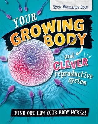 Your Brilliant Body: Your Growing Body and Clever Reproductive System - Paul Mason