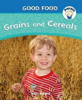 Popcorn: Good Food: Grains and Cereals - Julia Adams