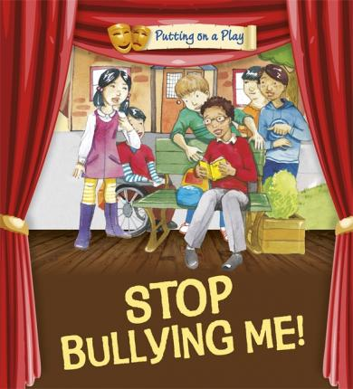 Putting on a Play: Stop Bullying Me! - Jenny Powell