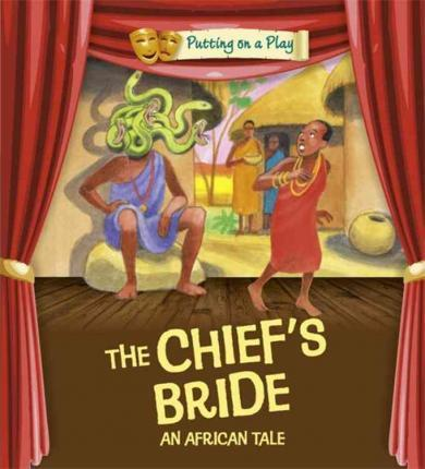 Putting on a Play: The Chief's Bride: An African Folktale - Jenny Powell