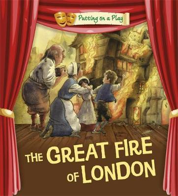 Putting on a Play: The Great Fire of London - Tony Bradman