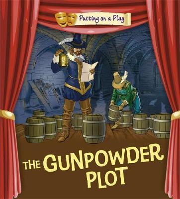 Putting on a Play: Gunpowder Plot - Tom Bradman