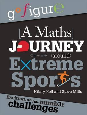 Go Figure: A Maths Journey Around Extreme Sports - Hilary Koll