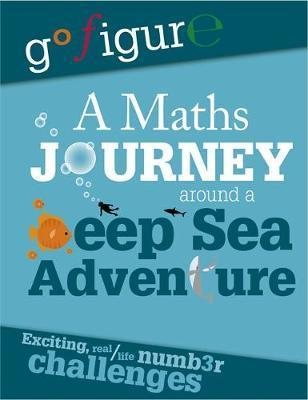Go Figure: A Maths Journey Around a Deep Sea Adventure - Hilary Koll