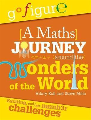 Go Figure: A Maths Journey Around the Wonders of the World - Hilary Koll