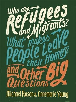 Who are Refugees and Migrants? What Makes People Leave their Homes? And Other Big Questions - Michael Rosen