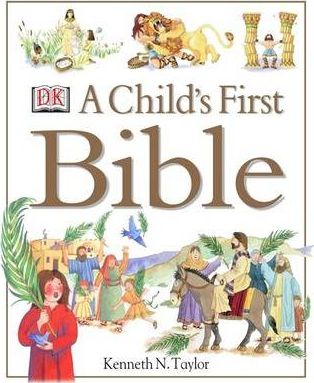 A Child's First Bible - Kenneth N. Taylor