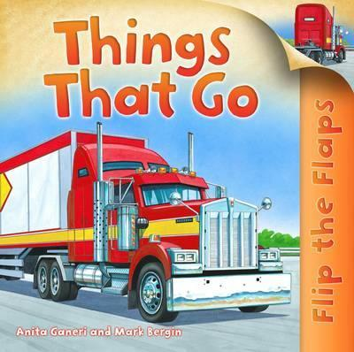 Flip the Flaps: Things That Go - Anita Ganeri