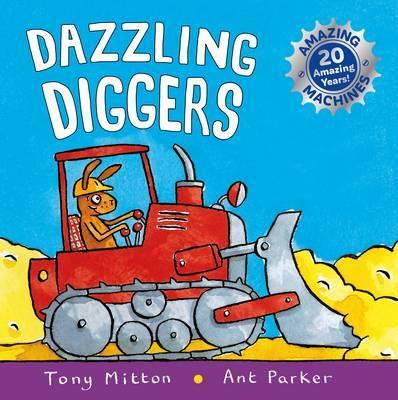 Amazing Machines: Dazzling Diggers: Anniversary edition - Tony Mitton