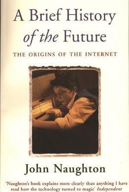 A Brief History of the Future - John Naughton