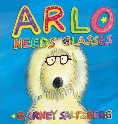 Arlo Needs Glasses - Barney Saltzberg