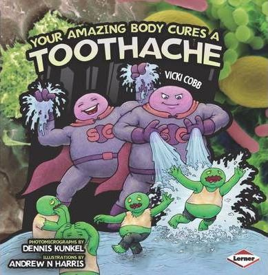 Your Amazing Body Cures a Toothache - Vicki Cobb
